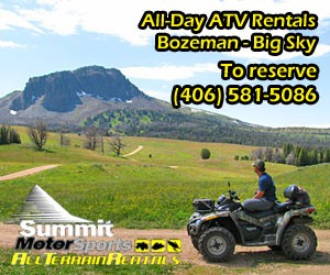 Summit ATR - summer rentals : Lots of people visit Bozeman Montana in the summer and are looking for new things to try. Why not rent a ATV or UTV and see our backroads and trails? Rates are very reasonable and can be rented on a per-day basis. See what we have to offer. 406 581 5086.